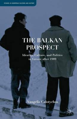 The Balkan Prospect: Identity, Culture, and Politics in Greece after 1989 - Studies in European Culture and History (Paperback)