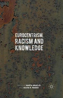 Eurocentrism, Racism and Knowledge: Debates on History and Power in Europe and the Americas (Paperback)