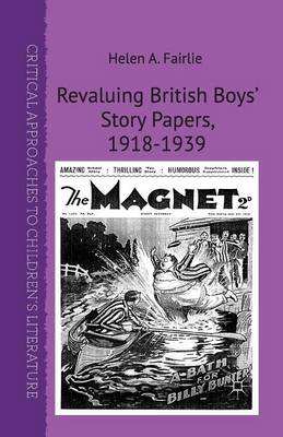 Revaluing British Boys' Story Papers, 1918-1939 - Critical Approaches to Children's Literature (Paperback)