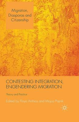 Contesting Integration, Engendering Migration: Theory and Practice - Migration, Diasporas and Citizenship (Paperback)