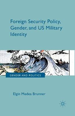 Foreign Security Policy, Gender, and US Military Identity - Gender and Politics (Paperback)