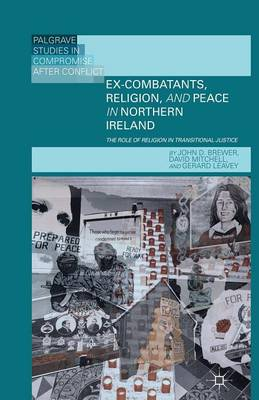 Ex-Combatants, Religion, and Peace in Northern Ireland: The Role of Religion in Transitional Justice - Palgrave Studies in Compromise after Conflict (Paperback)