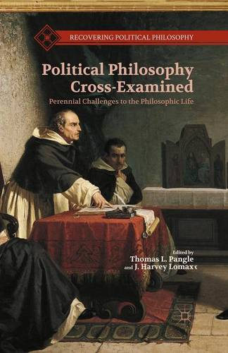 Political Philosophy Cross-Examined: Perennial Challenges to the Philosophic Life - Recovering Political Philosophy (Paperback)