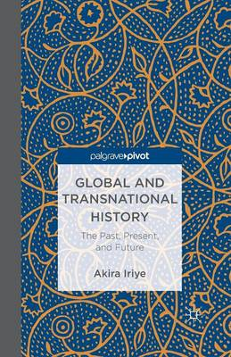 Global and Transnational History: The Past, Present, and Future (Paperback)