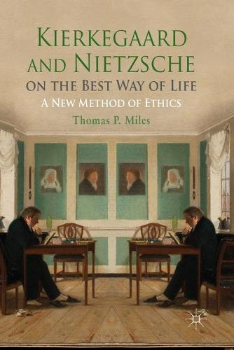 Kierkegaard and Nietzsche on the Best Way of Life: A New Method of Ethics (Paperback)
