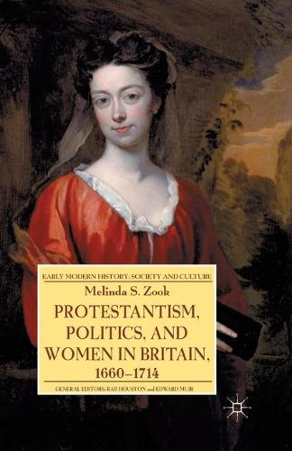 Protestantism, Politics, and Women in Britain, 1660-1714 - Early Modern History: Society and Culture (Paperback)