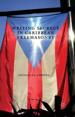 Writing Secrecy in Caribbean Freemasonry - New Directions in Latino American Cultures (Paperback)