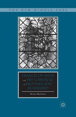 "Francis of Assisi and His ""Canticle of Brother Sun"" Reassessed - The New Middle Ages (Paperback)"
