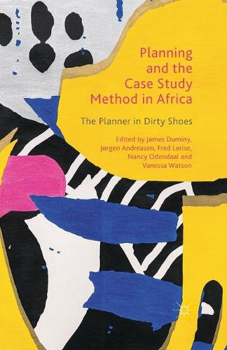 Planning and the Case Study Method in Africa: The Planner in Dirty Shoes (Paperback)
