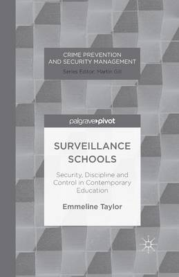 Surveillance Schools: Security, Discipline and Control in Contemporary Education - Crime Prevention and Security Management (Paperback)