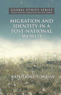 Migration and Identity in a Post-National World - Global Ethics (Paperback)