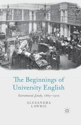 The Beginnings of University English: Extramural Study, 1885-1910 (Paperback)