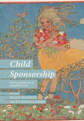 Child Sponsorship: Exploring Pathways to a Brighter Future (Paperback)