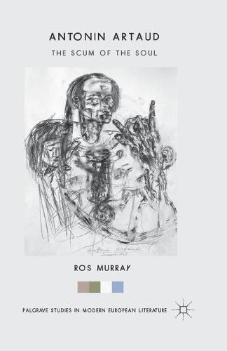 Antonin Artaud: The Scum of the Soul - Palgrave Studies in Modern European Literature (Paperback)
