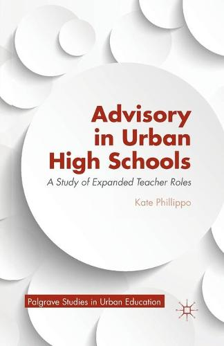 Advisory in Urban High Schools: A Study of Expanded Teacher Roles - Palgrave Studies in Urban Education (Paperback)