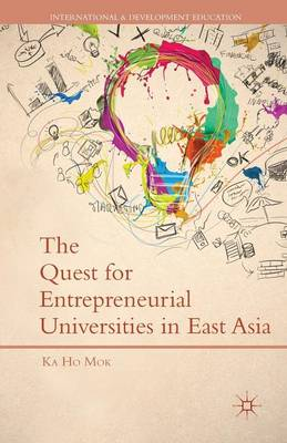 The Quest for Entrepreneurial Universities in East Asia - International and Development Education (Paperback)