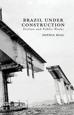 Brazil under Construction: Fiction and Public Works - New Directions in Latino American Cultures (Paperback)