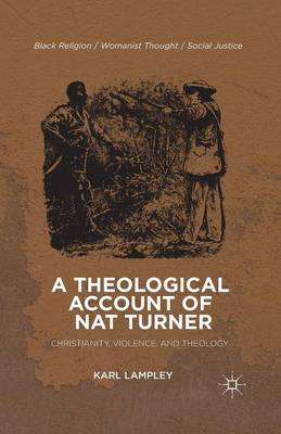 A Theological Account of Nat Turner: Christianity, Violence, and Theology - Black Religion/Womanist Thought/Social Justice (Paperback)