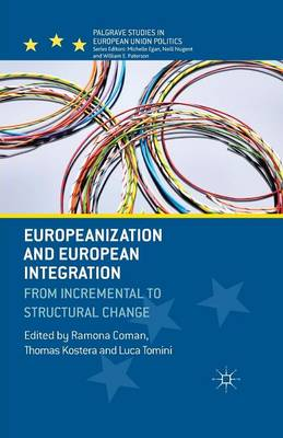 Europeanization and European Integration: From Incremental to Structural Change - Palgrave Studies in European Union Politics (Paperback)