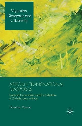 African Transnational Diasporas: Fractured Communities and Plural Identities of Zimbabweans in Britain - Migration, Diasporas and Citizenship (Paperback)