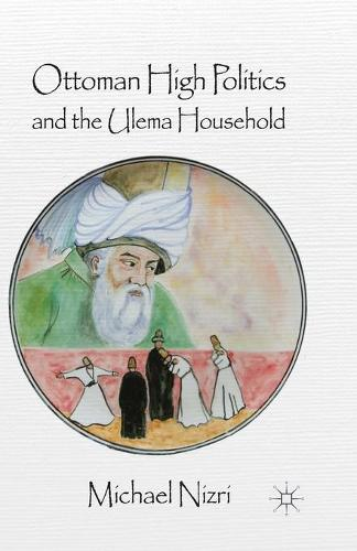 Ottoman High Politics and the Ulema Household (Paperback)