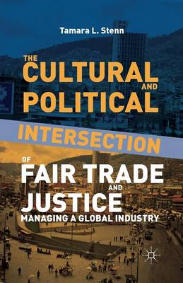 The Cultural and Political Intersection of Fair Trade and Justice: Managing a Global Industry (Paperback)