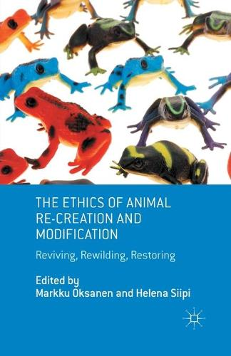 The Ethics of Animal Re-creation and Modification: Reviving, Rewilding, Restoring (Paperback)