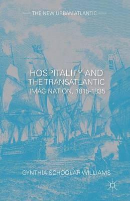 Hospitality and the Transatlantic Imagination, 1815-1835 - The New Urban Atlantic (Paperback)