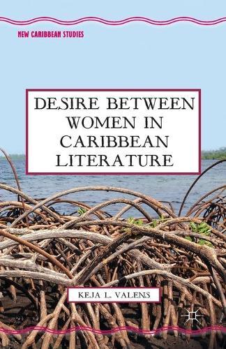 Desire Between Women in Caribbean Literature - New Caribbean Studies (Paperback)