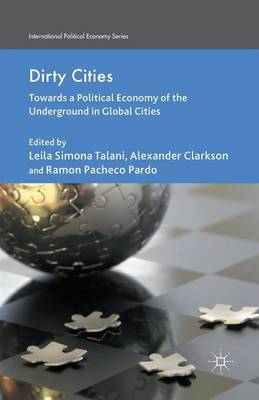 Dirty Cities: Towards a Political Economy of the Underground in Global Cities - International Political Economy Series (Paperback)