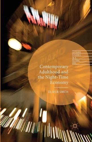 Contemporary Adulthood and the Night-Time Economy - Leisure Studies in a Global Era (Paperback)