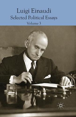 Luigi Einaudi: Selected Political Essays: Volume III (Paperback)