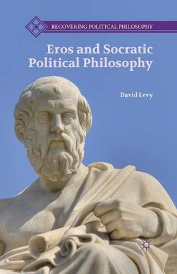 Eros and Socratic Political Philosophy - Recovering Political Philosophy (Paperback)