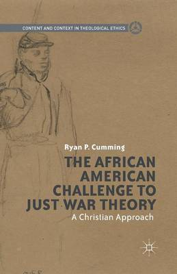 The African American Challenge to Just War Theory: A Christian Approach - Content and Context in Theological Ethics (Paperback)