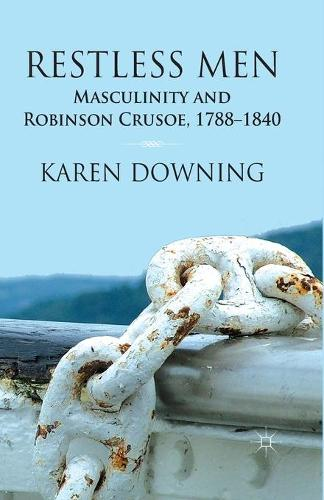 Restless Men: Masculinity and Robinson Crusoe, 1788-1840 (Paperback)