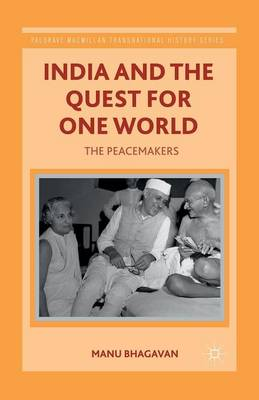 India and the Quest for One World: The Peacemakers - Palgrave Macmillan Transnational History Series (Paperback)