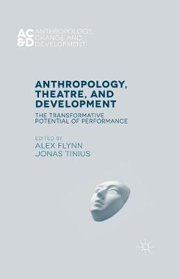 Anthropology, Theatre, and Development: The Transformative Potential of Performance - Anthropology, Change, and Development (Paperback)