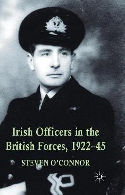 Irish Officers in the British Forces, 1922-45 (Paperback)