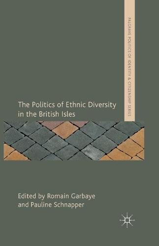 The Politics of Ethnic Diversity in the British Isles - Palgrave Politics of Identity and Citizenship Series (Paperback)