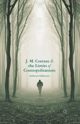 J.M. Coetzee and the Limits of Cosmopolitanism (Paperback)