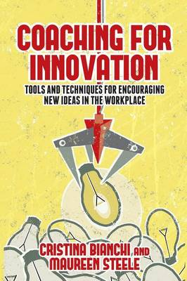 Coaching for Innovation: Tools and Techniques for Encouraging New Ideas in the Workplace (Paperback)