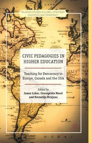 Civic Pedagogies in Higher Education: Teaching for Democracy in Europe, Canada and the USA - Palgrave Studies in Global Citizenship Education and Democracy (Paperback)