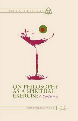 On Philosophy as a Spiritual Exercise: A Symposium - Radical Theologies and Philosophies (Paperback)