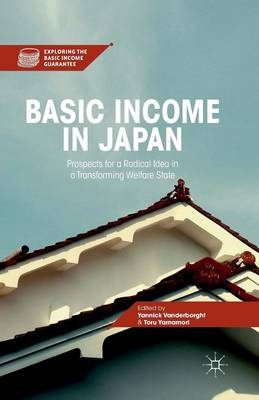 Basic Income in Japan: Prospects for a Radical Idea in a Transforming Welfare State - Exploring the Basic Income Guarantee (Paperback)