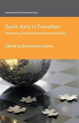 South Asia in Transition: Democracy, Political Economy and Security - International Political Economy Series (Paperback)