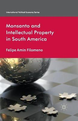 Monsanto and Intellectual Property in South America - International Political Economy Series (Paperback)