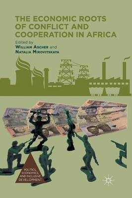 The Economic Roots of Conflict and Cooperation in Africa - Politics, Economics, and Inclusive Development (Paperback)