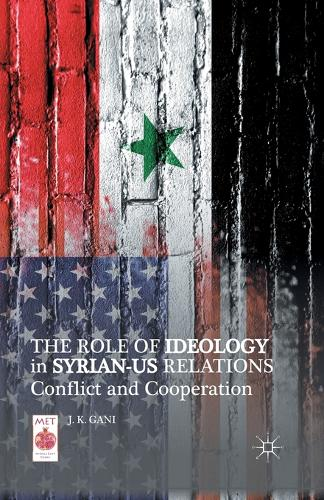 The Role of Ideology in Syrian-US Relations: Conflict and Cooperation - Middle East Today (Paperback)