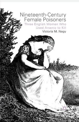 Nineteenth-Century Female Poisoners: Three English Women Who Used Arsenic to Kill (Paperback)