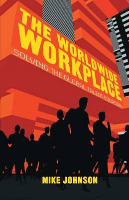 The Worldwide Workplace: Solving the Global Talent Equation (Paperback)
